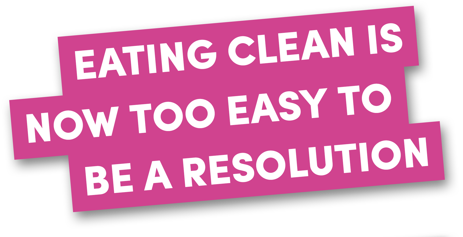 Eating clean is now too easy to be a resolution.